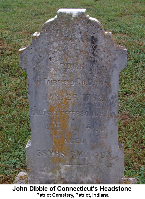 John Dibble of Connecticut's Headstone, Patriot Cemetery, Patriot, Indiana. Color photo; headstone reads 'John Dibble born in Fairfield Co. Conn. Jan. 26 1782 Died in Jefferson Co IND. Aug ? 1840 aged 58 YRS. 8 MO. 5 DA'